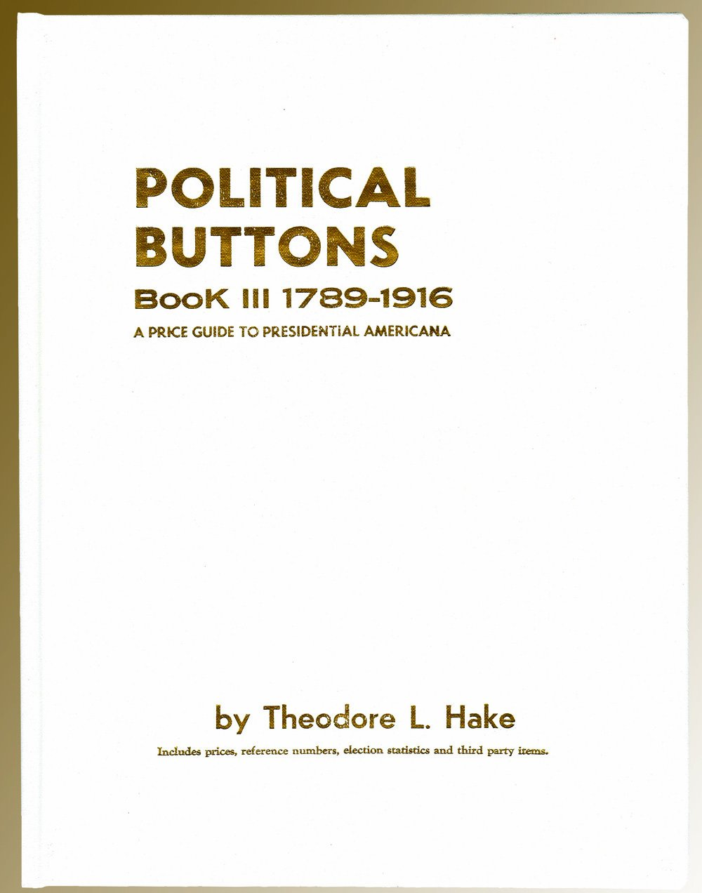 Political Buttons, Book 3: 1789-1916- A Price Guide to Presidential Americana