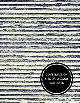 Construction Site Daily Diary Template Construction Log