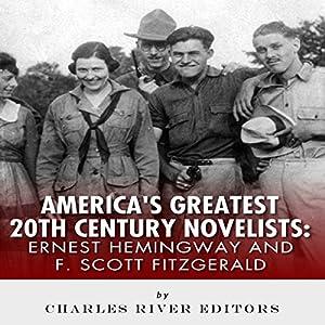 Ernest Hemingway & F. Scott Fitzgerald: America's Greatest 20th Century Novelists Hörbuch