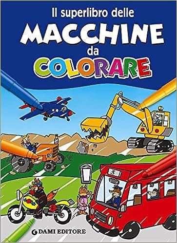 Il Superlibro Delle Macchine Da Colorare Ediz Illustrata Amazon