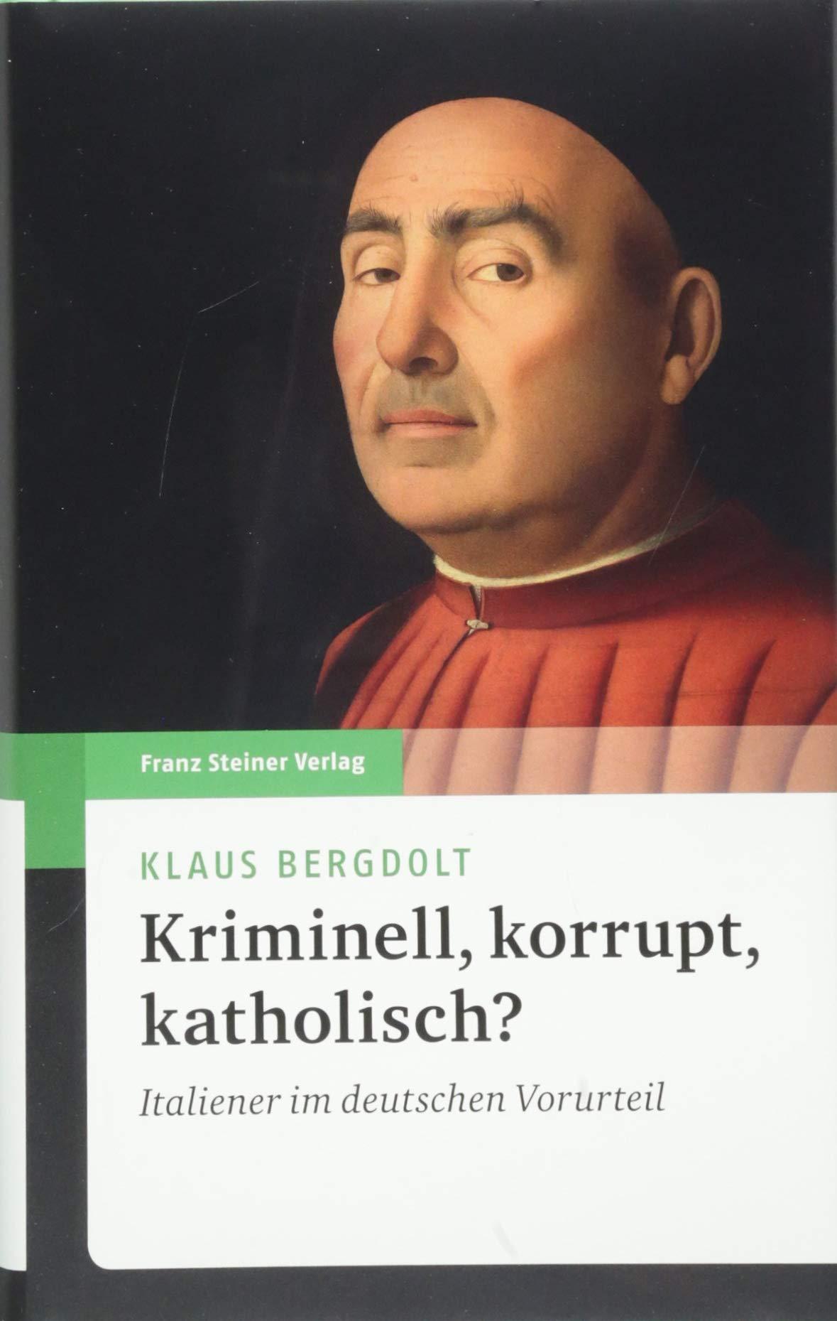 Kriminell Korrupt Katholisch Italiener Im Deutschen Vorurteil