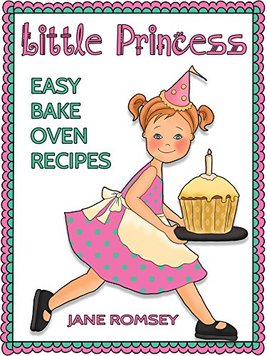 Little Princess Easy Bake Oven Recipes: 64 Fun and Easy Recipes for Girls by Jane Romsey