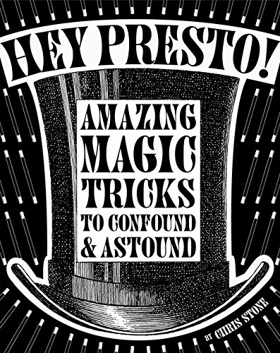 Hey Presto!: Amazing Magic Tricks to Confound & Astound