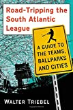 img - for Road-Tripping the South Atlantic League: A Guide to the Teams, Ballparks and Cities book / textbook / text book