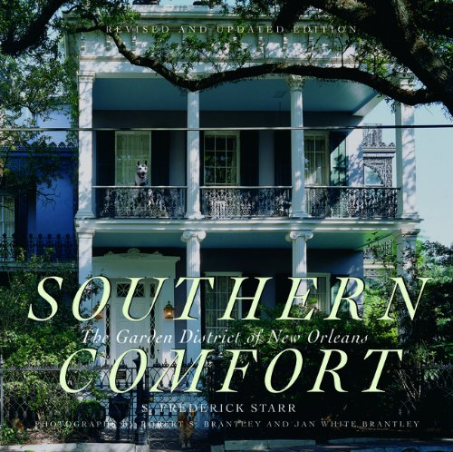Download Southern Comfort: The Garden District of New Orleans, Revised and Updated Edition (Flora Levy Humanities Series) pdf