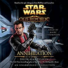 Annihilation: Star Wars: The Old Republic, Book 4 Audiobook by Drew Karpyshyn Narrated by Marc Thompson