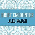 Brief Encounter   Alec Waugh