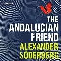 The Andalucian Friend Hörbuch von Alexander Soderberg Gesprochen von: Gildart Jackson