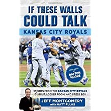 If These Walls Could Talk: Kansas City Royals: Stories from the Kansas City Royals Dugout, Locker Room, and Press Box