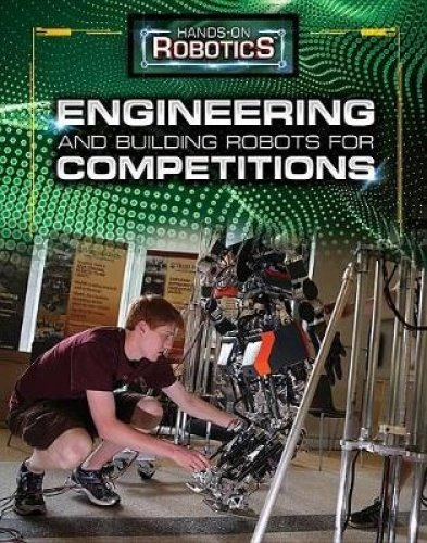 Engineering and Building Robots for Competitions (Hands-on Robotics)