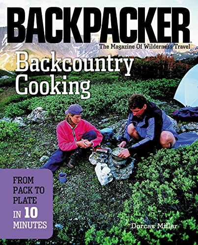 Backcountry Cooking: From Pack to Plate in 10 Minutes by Dorcas S. Miller
