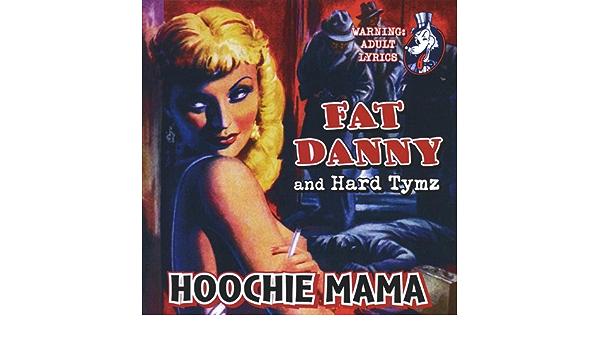 Hoochie Mama By Fat Danny Hard Tymz On Amazon Music Amazon Com Hoochie mama mp3 direct download. hoochie mama by fat danny hard tymz