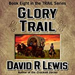 Glory Trail: The Trail Series, Book 8 | David R. Lewis