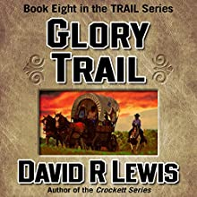 Glory Trail: The Trail Series, Book 8 Audiobook by David R. Lewis Narrated by David R. Lewis