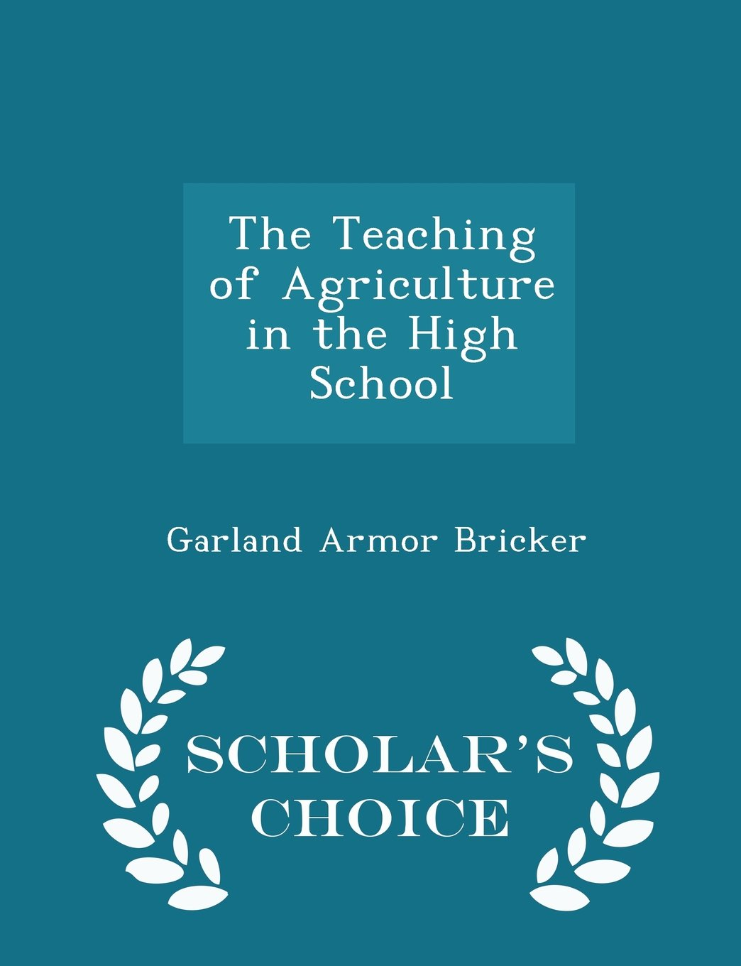 Download The Teaching of Agriculture in the High School - Scholar's Choice Edition pdf epub