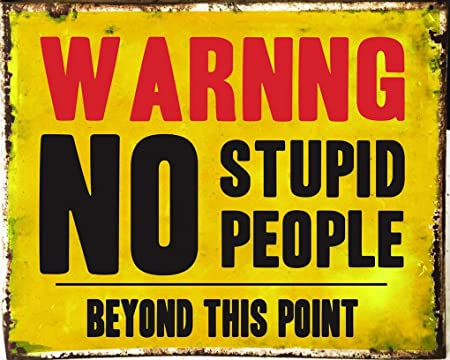 Warning NO STUPID People Beyond This Point 8x12 Aluminum Sign Made in the USA
