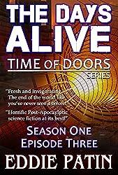 The Days Alive - Time of Doors Season 1 Episode 3 (Book 3): Post Apocalypse EMP Survival - Dark Scifi Horror (Time of Doors Serial EMP Dark Fantasy Apocalyptic Book Series)