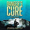 Danger's Cure: Holly Danger, Book 4 Audiobook by Amanda Carlson Narrated by Emma Wilder