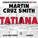 Tatiana Audiobook by Martin Cruz Smith Narrated by Henry Strozier