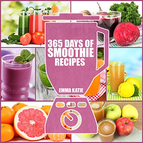 Smoothies: 365 Days of Smoothie Recipes (Smoothie, Smoothies, Smoothie Recipes, Smoothies for Weight Loss, Green Smoothie, Smoothie Recipes For Weight Loss, Smoothie Cleanse, Smoothie Diet) by Emma Katie