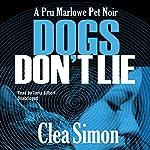 Dogs Don't Lie: The Pru Marlowe Pet Noir Series, Book 1 | Clea Simon