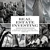 Real Estate Investing: A Quick-Start Guide to Starting Your Real Estate Empire