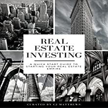 Real Estate Investing: A Quick-Start Guide to Starting Your Real Estate Empire Audiobook by CJ Matthews, CJ Matthews Narrated by Matthew Coleman