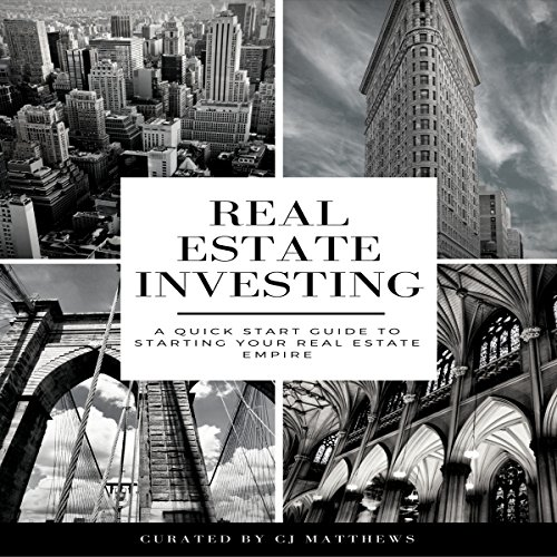 Real Estate Investing: A Quick-Start Guide to Starting Your Real Estate Empire by CJ Matthews
