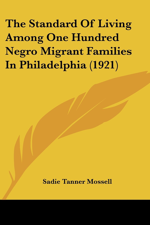 The Standard Of Living Among One Hundred Negro Migrant Families In Philadelphia (1921) pdf epub