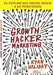 Growth Hacker Marketing: El Futuro Del Social Media Y La Publicidad / the Future of Social Media and Advertising (Spanish Edition)
