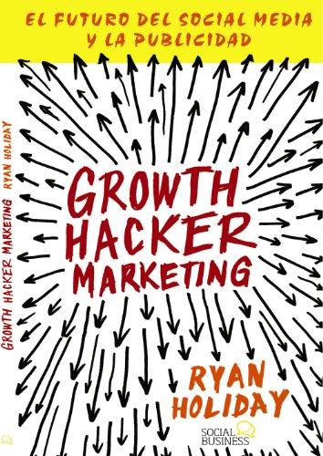 Growth Hacker Marketing: El Futuro Del Social Media Y La Pub