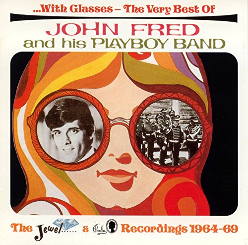 With Glasses: The Very Best of John Fred & His Playboy Band, 1964-69