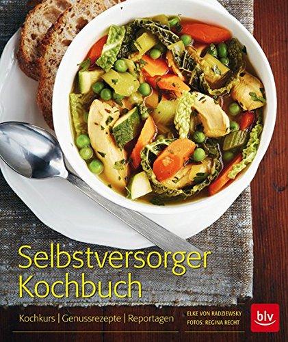 Selbstversorger-Kochbuch: Kochkurs - Genussrezepte - Reportagen