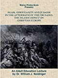 Islam, Christianity and Judaism: In the Aftermath of the Crusades: The Islamic Impact on Christian Europe
