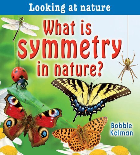 Download By Bobbie Kalman What Is Symmetry in Nature? (Looking at Nature) [Paperback] PDF