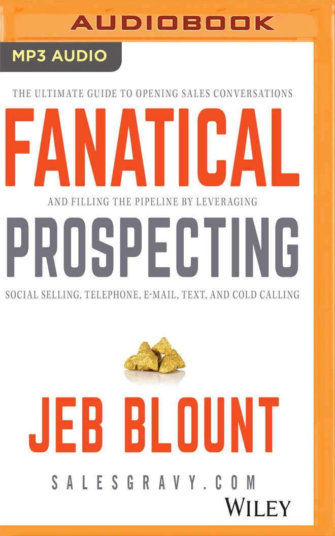 Fanatical Prospecting: The Ultimate Guide for Starting Sales Conversations and Filling the Pipeline by Leveraging Social Selling, Telephone, E-Mail, and Cold Calling PDF