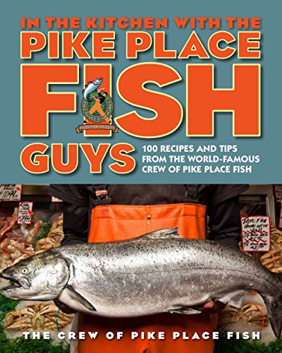 (In the Kitchen with the Pike Place Fish Guys: 100 Recipes and Tips from the World-Famous Crew of Pike Place Fish)