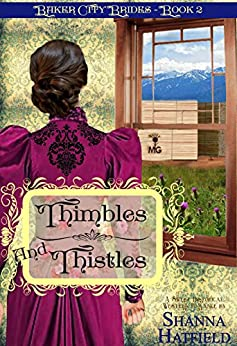 Thimbles and Thistles: (Sweet Historical Western Romance) (Baker City Brides Book 2) by [Hatfield, Shanna]