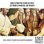 Defending the Faith in the Gospel of John | John Warwick Montgomery