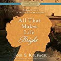 All That Makes Life Bright: The Life and Love of Harriet Beecher Stowe Audiobook by Josi S. Kilpack Narrated by Cassandra Campbell