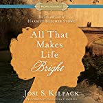 All That Makes Life Bright: The Life and Love of Harriet Beecher Stowe | Josi S. Kilpack