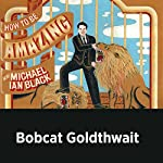Bobcat Goldthwait | Michael Ian Black,Bobcat Goldthwait