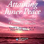 Attaining Inner Peace: Practical Applications of 'A Course in Miracles' | Gerald G. Jampolsky M.D.,Diane V. Cirincione Ph.D.