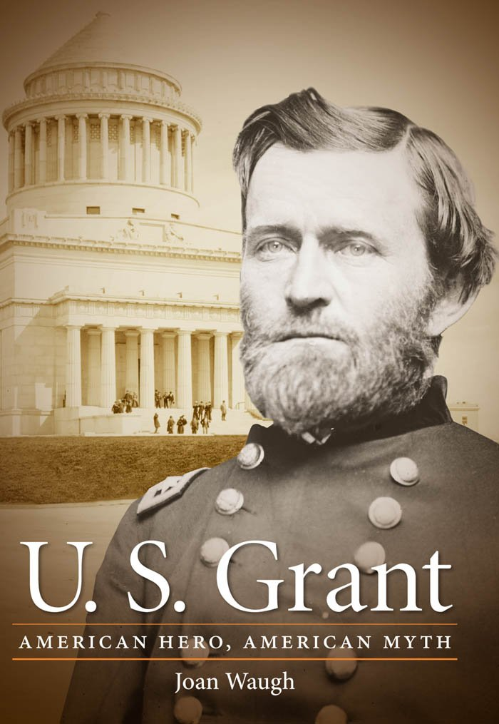 U. S. Grant: American Hero, American Myth Civil War America ...