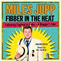 Fibber in the Heat: Following England in India - A Blagger's Tale Audiobook by Miles Jupp Narrated by Miles Jupp