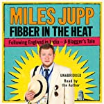 Fibber in the Heat: Following England in India - A Blagger's Tale | Miles Jupp