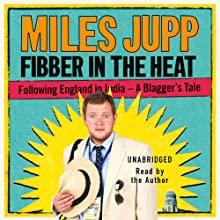 Fibber in the Heat: Following England in India - A Blagger's Tale | Livre audio Auteur(s) : Miles Jupp Narrateur(s) : Miles Jupp