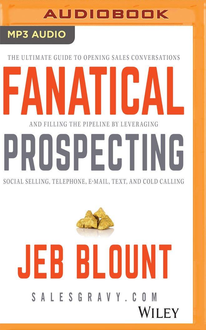 Fanatical Prospecting Jeb Blount Jeremy Arthur Jeb Blount 0885444866463 Amazon Com Books