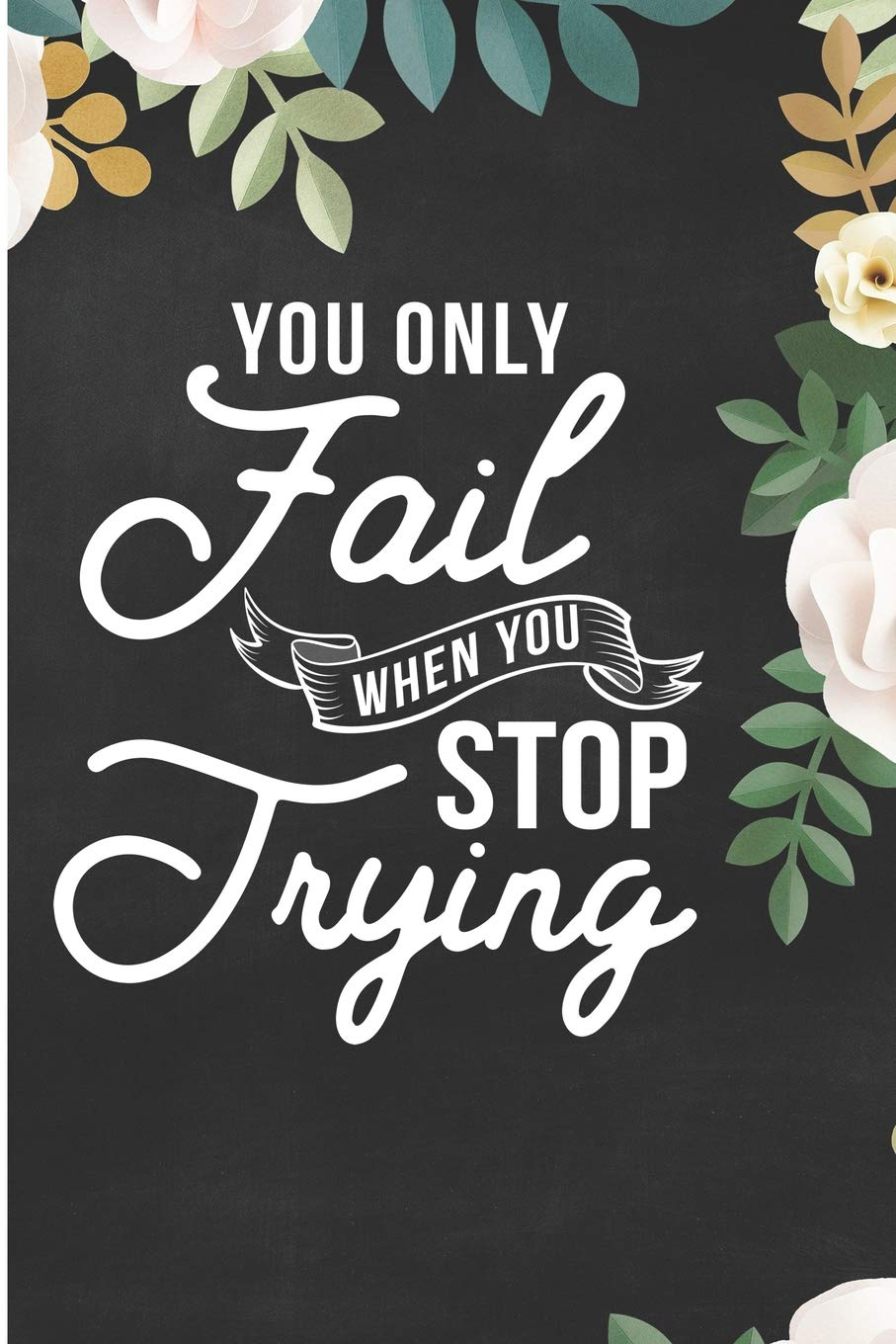 You Only Fail When You Stop Trying: Self Motivation Quotes ...