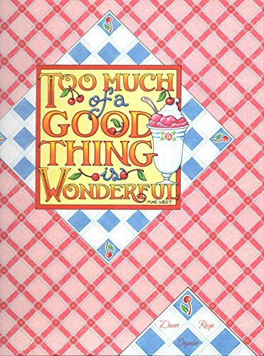 Too Much of a Good Thing is Wonderful: Dessert Recipe Organizer by Mary Engelbreit by Mary Engelbreit